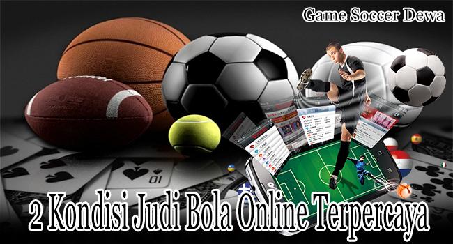 2 Kondisi Judi Bola Online Terpercaya yang Harus Dipertimbangkan