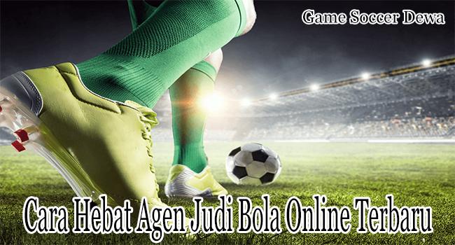 Cara Hebat Agen Judi Bola Online Terbaru di Indonesia