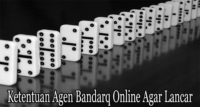 Ketentuan Agen Bandarq Online Agar Lancar Dimainkan