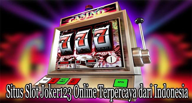 Situs Slot Joker123 Online Terpercaya dari Indonesia