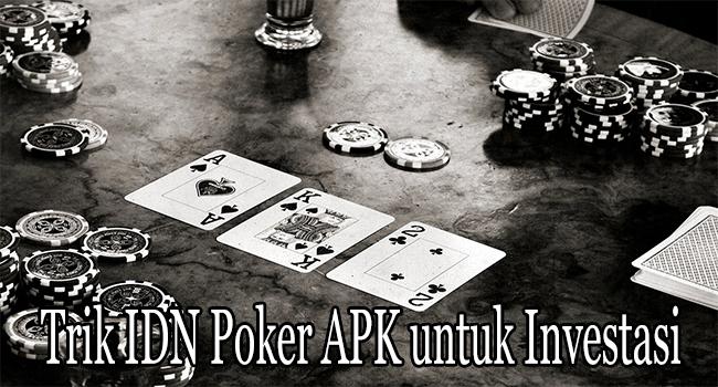 Trik IDN Poker APK untuk Investasikan Hasil Keuntungan